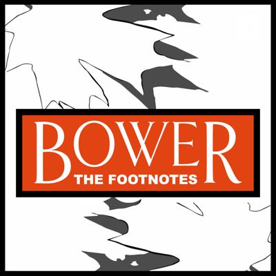Bower: The Footnotes