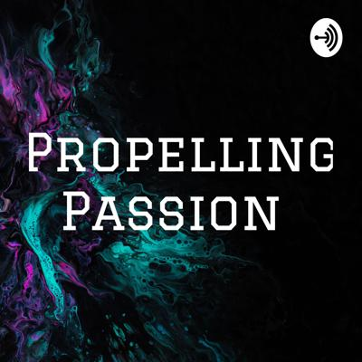 Propelling Passion