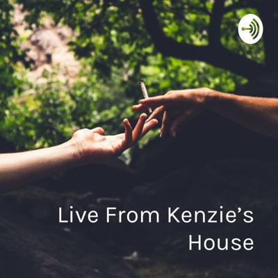 Live From Kenzie's House: A Medicinal Mackenzie Podcast