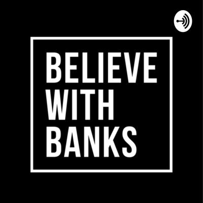 Believe with Banks