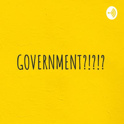 GOVERNMENT?!?!?