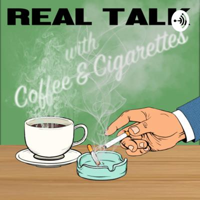Real Talk w/ Coffee and Cigarettes