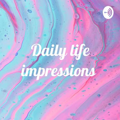 Daily life impressions