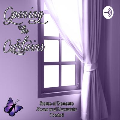 Opening the Curtains - Stories of DV and Narcissistic Abuse