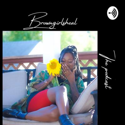 Browngirlsheal - The Podcast