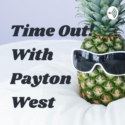 Time Out! With Payton West