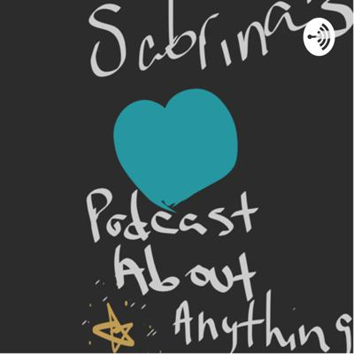 Sabrina's Podcast About Anything