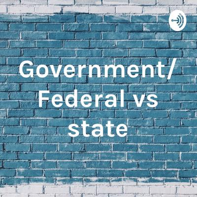 Government/ Federal vs state