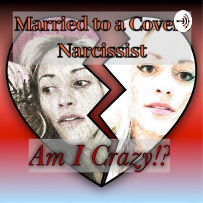Married to a Narcissist- Am I Crazy!?