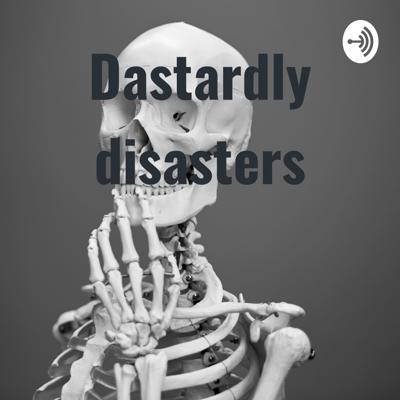 Dastardly disasters