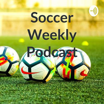Soccer Weekly Podcast