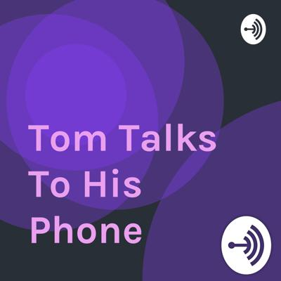 Tom Talks To His Phone