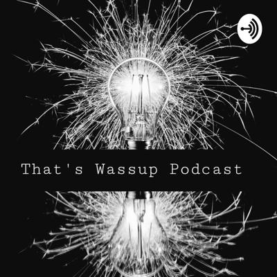 That's Wassup Podcast