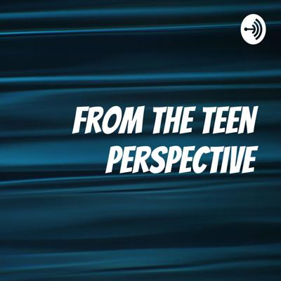 From the Teen Perspective