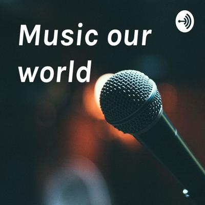 Music our world
