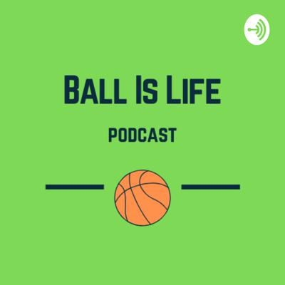 Ball is Life Podcast