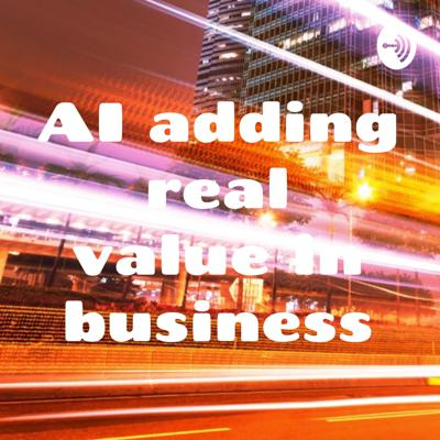 AI adding real value in business