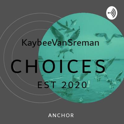Choices With #KaybeeVanSreman