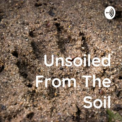 Unsoiled From The Soil