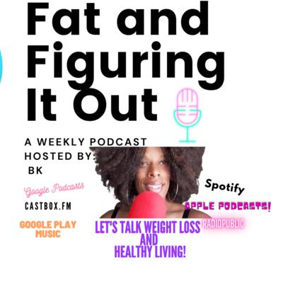 Fat & Figuring It Out