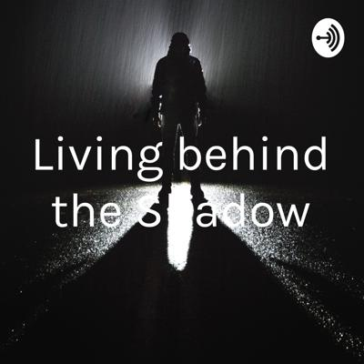 Living behind the Shadow