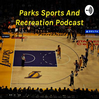 Parks Sports And Recreation Podcast - Powered by Rob Parks Jr.