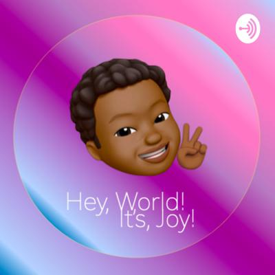 Hey, World! It's Joy