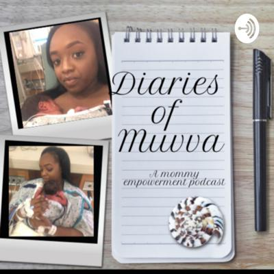 Diaries of Muvva: A Mommy Empowerment Podcast