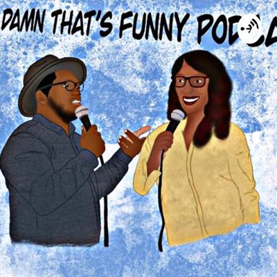 Damn That's FUNNY PODCAST