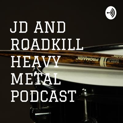 JD AND ROADKILL HEAVY METAL PODCAST