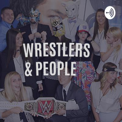 Wrestlers and People Podcast
