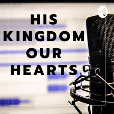His Kingdom, Our Hearts