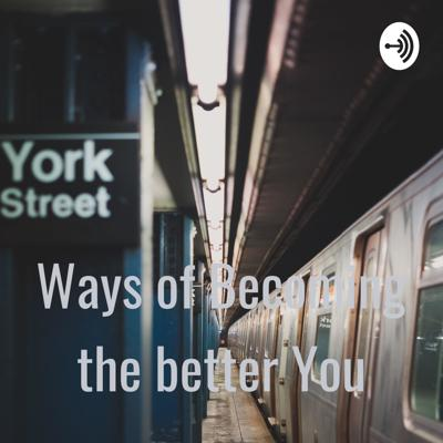 Ways of Becoming the better You