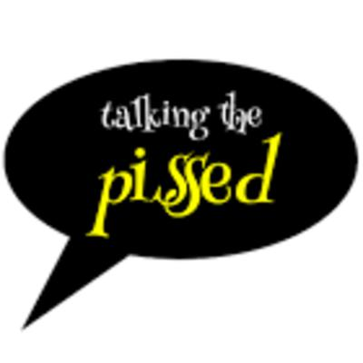 Talking the Pissed