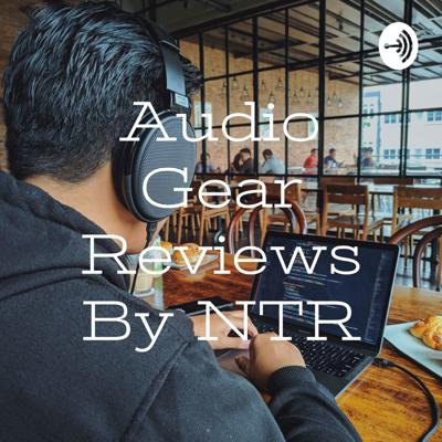 Audio Gear Reviews By NTR