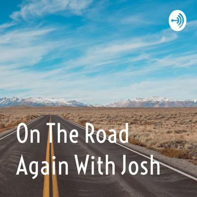 On The Road Again With Josh