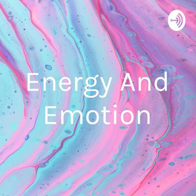 Energy And Emotion