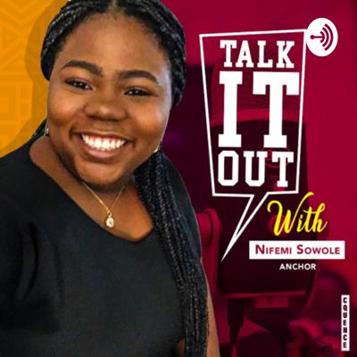 TALK IT OUT WITH NIFEMI