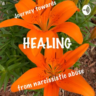 Journey towards healing from narcissistic abuse