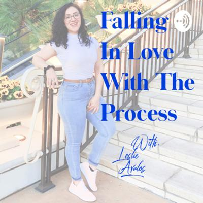 Falling In Love With The Process with Leslie Avalos