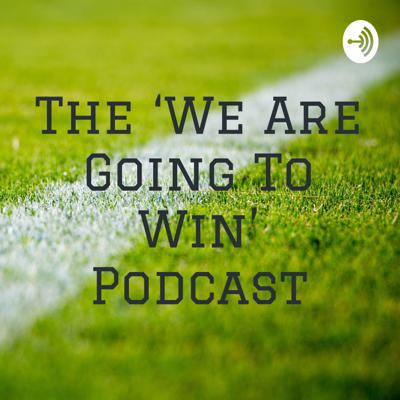 The 'We Are Going To Win' Podcast