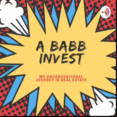 Ababb Invests: My Unconventional Journey Through Real Estate
