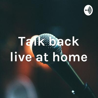 Talk back live at home