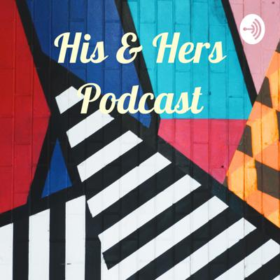 His & Hers Podcast