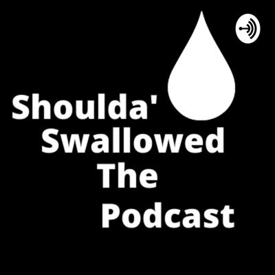 Shoulda' Swallowed The Podcast
