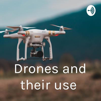 Drones and their use