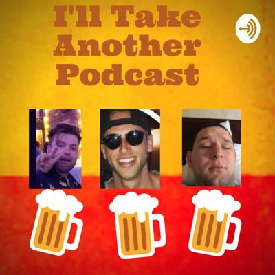 Ill Take Another Podcast