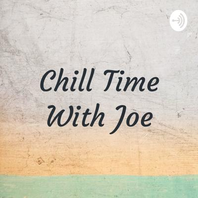 Chill Time With Joe