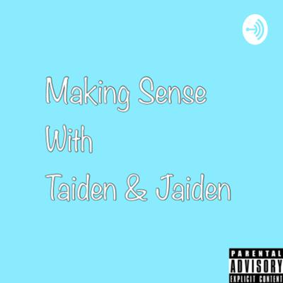 Making Sense With Taiden & Jaiden