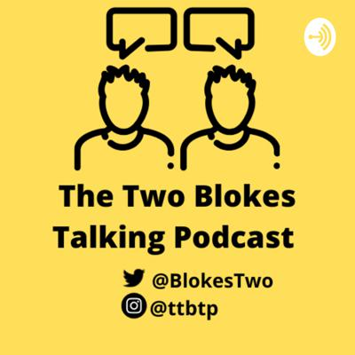 The Two Blokes Talking Podcast
